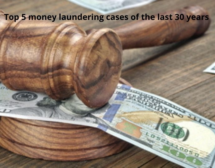 Top 5 money laundering cases of the last 30 years