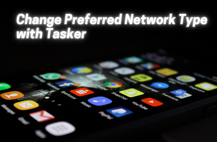 Change Preferred Network Type with Tasker